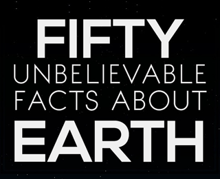 50 Unbelievable Facts About Our Earth 1
