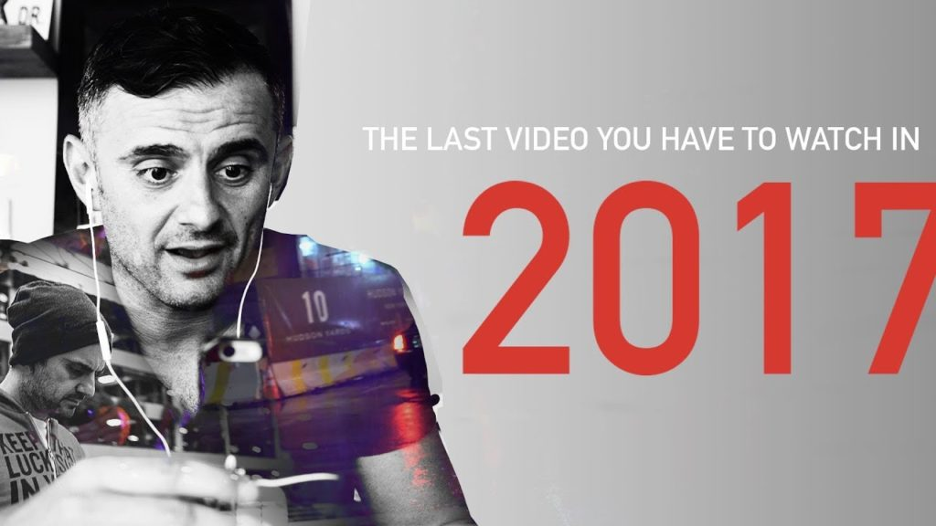The Last Video You Have To Watch In 2017: A Gary Vaynerchuk Original 1