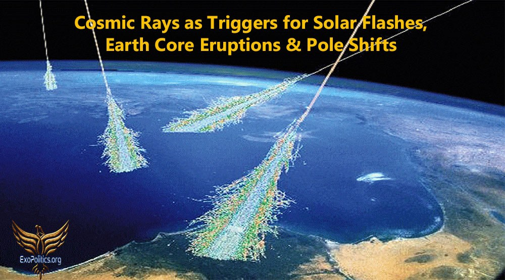 Cosmic Rays as Triggers for Solar Flashes, Earth Core Eruptions & Pole Shifts (Part 3) 12
