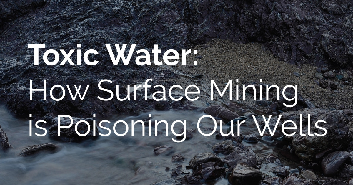 Toxic Water: How Surface Mining is Poisoning Our Wells 86
