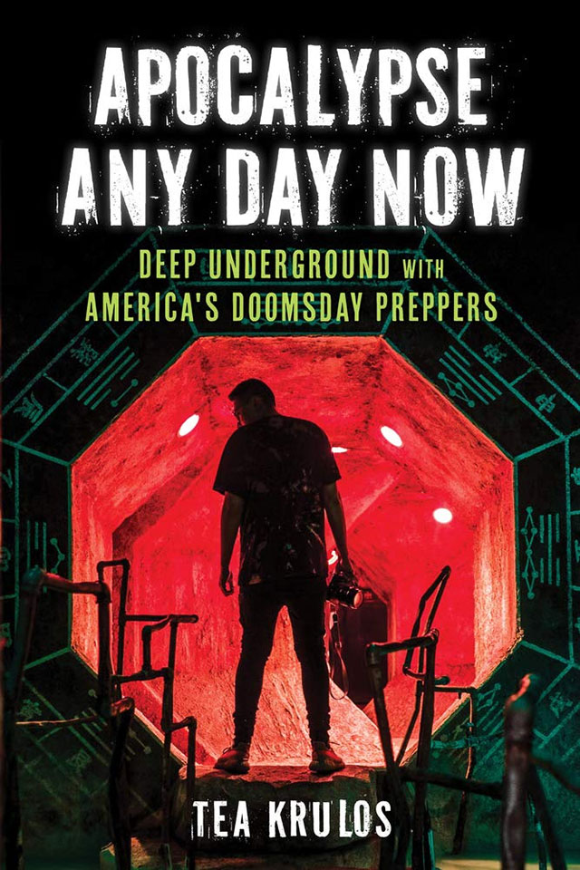 Apocalypse Any Day Now: Deep Underground with America's Doomsday Preppers by Tea Krulos